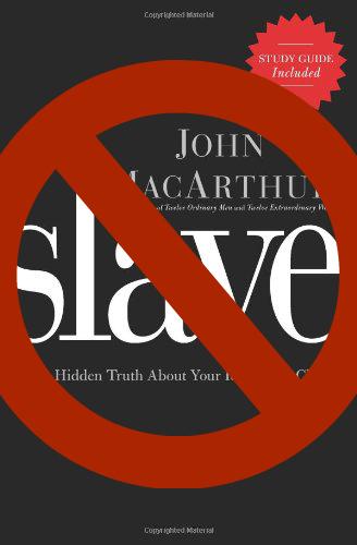 John MacArthur's New Apostate Book:  Slave