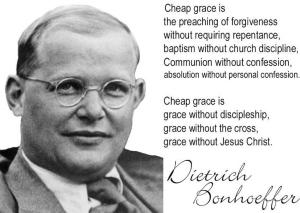 bonhoeffer=cheap grace