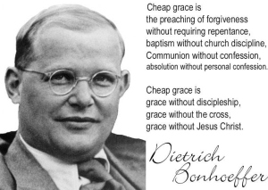 bonhoeffer=cheap grace